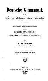 Deutsche Grammatik für die Unter- und Mittleklassen höherer Lehranstalten: Nebst Regeln und Wörterverzeichnis für die deutsche Orthagraphie nach der amtlichen Festsetzung