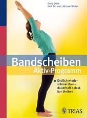 Bandscheiben-Aktiv-Programm: Endlich wieder schmerzfrei - dauerhaft belastbar bleiben, Ausgabe 2