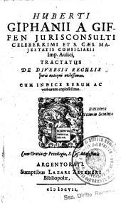 Huberti Giphanii a Giffen ... Tractatus de diversis regulis juris antiqui utilissimus. Cum indice rerum ac verborum copiosissimo