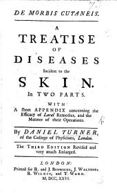 De Morbis Cutaneis. A treatise on the diseases incident to the skin. With a short appendix concerning the efficacy of local remedies. ... Third edition, revised and enlarged