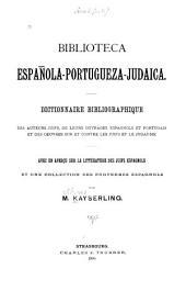 Biblioteca española-portugueza-judaica: Dictionnaire bibliographique des auteurs juifs, de leurs ouvrages espagnols et portugais et des oeuvres sur et contre les Juifs et le judaïsme, avec un aperc̜u sur la littérature des Juifs espagnols et une collection des proverbes espangnols