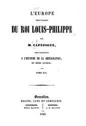 L'Europe depuis l'avénement du roi Louis-Philippe, par M. Capefigue, pour faire suite a l'Histoire de la restauration, du même auteur: Volume14