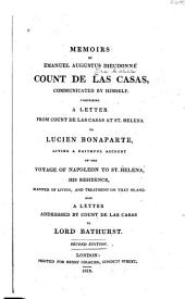 Memoirs of Emanuel Augustus Dieudonné, Count de Las Casas: Communicated by Himself, Comprising a Letter from Count de Las Casas at St. Helena to Lucien Bonaparte, Giving a Faithful Account of the Voyage of Napoleon to St. Helena, His Residence, Manner of Living, and Treatment on that Island : Also a Letter Addressed by Count de Las Casas to Lord Bathurst