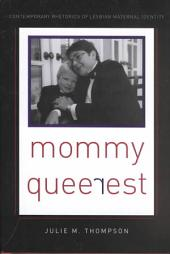 Mommy Queerest: Contemporary Rhetorics of Lesbian Maternal Identity