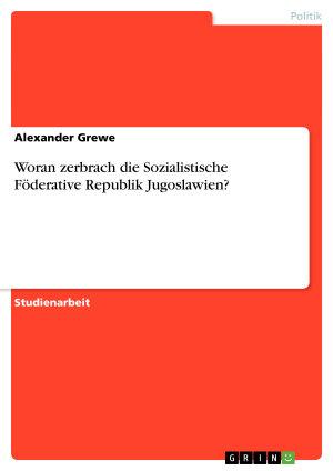 Woran zerbrach die Sozialistische F  derative Republik Jugoslawien  PDF