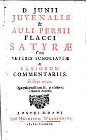 D. Junii Juvenalis & Auli Persii Flacci Satyrae: cum veteris scholiastae & variorum commentariis