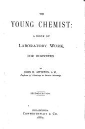 The Young Chemist: A Book of Laboratory Work for Beginners