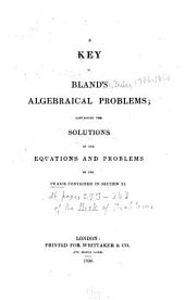 A Key to Bland's Algebraical Problems: Containing the Solutions of the Equations and Problems in the Praxis Contained in
