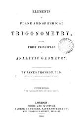 Elements of Plane and Spherical Trigonometry: With the First Principles of Analytical Geometry