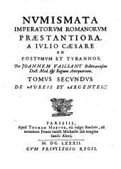 Numismata Imperatorum Romanorum præstantiora a Julio Cæsare ad Postumum et Tyrannos