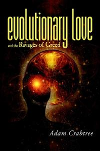 Evolutionary Love and the Ravages of Greed Book