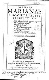 Ioannis Marianae e societate Iesu Tractatus VII ...