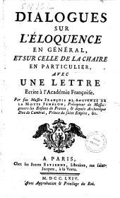 Dialogues sur l'eloquence en general, et sur celle de la chaire en particulier. Avec une lettre écrite à l'Academie Françoise. Par feu Messire François de Salignac de la Motte Fenelon, ..