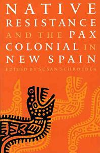 Native Resistance and the Pax Colonial in New Spain Book