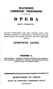 Macrobii Ambrosii Theodosii Opera Quae Supersunt ...: Ciceronis Somnium Scipionis cum Commentariis Macrobii. Excerpta e libro De differentiis et societatibus Graeci Latinique verbi
