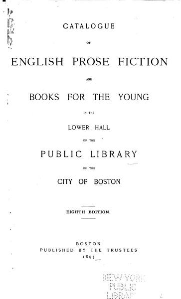 Download Catalogue of English Prose Fiction and Books for the Young in the Lower Hall of the Public Library of the City of Boston Book