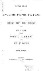 Catalogue of English Prose Fiction and Books for the Young in the Lower Hall of the Public Library of the City of Boston PDF