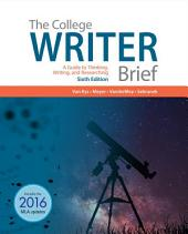 The College Writer: A Guide to Thinking, Writing, and Researching, Brief: Edition 6