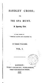 Handley Cross; or, the Spa hunt, by the author of 'Jorrocks' jaunts and jollities'.