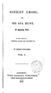 Handley Cross: or, the Spa hunt, by the author of 'Jorrocks' jaunts and jollities'.