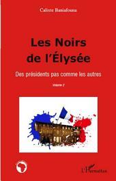 Les Noirs de l'Elysée: Des présidents pas comme les autres -, Volume2