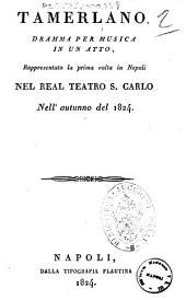 Tamerlano, dramma per musica in un atto, rappresentato la prima volta in Napoli nel real Teatro S. Carlo, nell'autunno del 1824 [la musica è del sig. Sapienza]