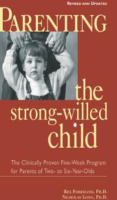 Parenting the Strong-Willed Child, Revised and Updated Edition: The Clinically Proven Five-Week Program for Parents of Two- to Six-Year-Olds: Edition 2