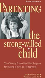 Parenting the Strong Willed Child  Revised and Updated Edition  The Clinically Proven Five Week Program for Parents of Two  to Six Year Olds Book