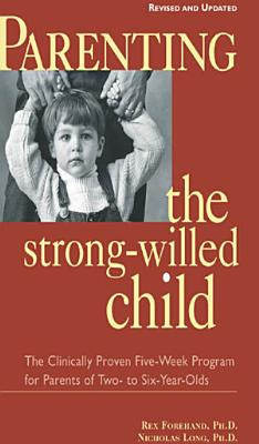Parenting the Strong Willed Child  Revised and Updated Edition  The Clinically Proven Five Week Program for Parents of Two  to Six Year Olds