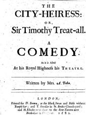 The City-heiress: Or, Sir Timothy Treat-all: A Comedy