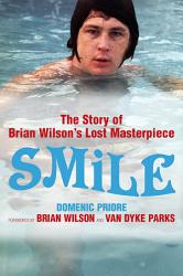 Smile The Story Of Brian Wilson S Lost Masterpiece Book PDF