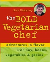 The Bold Vegetarian Chef: Adventures in Flavor with Soy, Beans, Vegetables and Grains