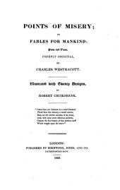 Points of Misery, Or, Fables for Mankind: Prose and Verse, Chiefly Original