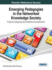 Emerging Pedagogies in the Networked Knowledge Society: Practices Integrating Social Media and Globalization: Practices Integrating Social Media and Globalization