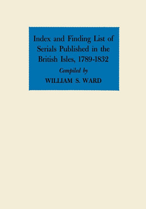 Index and Finding List of Serials Published in the British Isles, 1789--1832