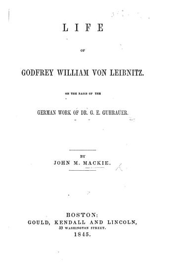 Life of G  W  von Leibnitz  On the basis of the German work of     G  E  Guhrauer PDF