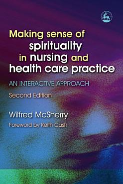 Making Sense of Spirituality in Nursing and Health Care Practice PDF