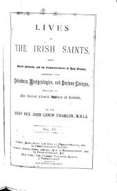 Lives of the Irish Saints: With Special Festivals, and the Commemorations of Holy Persons, Volume 6