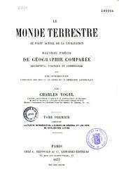 Le monde terrestre au point actuel de la civilisation: nouveau précis de géographie comparée descriptive, politique et commerciale...