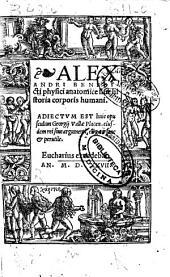 Alexandri Benedicti physici Anatomice siue historia corporis humani: Adiectum est huic opusculum Georgii Vallae Placen. eiusdem rei siue argumenti, elegans sane & perutile
