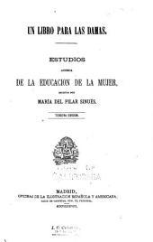 Un libro para las damas: Estudios acerca de la educacion de la mujer