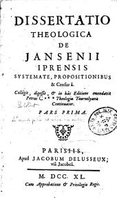 Dissertatio theologica de Jansenii Iprensis systemate, propositionibus et censura