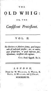 The Old Whig ; Or, The Consistent Protestant: Volume 2