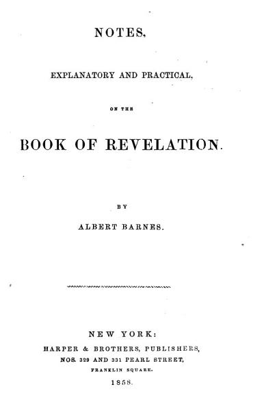 Notes, Explanatory and Practical, on the Book of Revelation