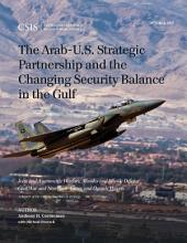 The Arab-U.S. Strategic Partnership and the Changing Security Balance in the Gulf: Joint and Asymmetric Warfare, Missiles and Missile Defense, Civil War and Non-State Actors, and Outside Powers