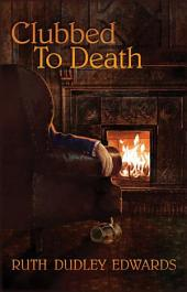 Clubbed To Death: A Robert Amiss Mystery