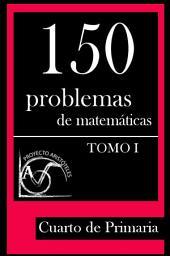 150 Problemas de Matemáticas para Cuarto de Primaria (Tomo 1)