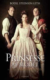 Prinsesse af blodet: En roman om Caroline Mathilde