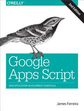 Google Apps Script: Web Application Development Essentials, Edition 2