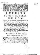 Arrests du Conseil d'Etat du Roy, le premier casse une sentence des Juges de la Conservation de Lyon, du 2 juin 1736 & descharge l'Entrepreneur des voitures des sels... au profit du nommé Roux,... et le second deboute ledit Roux, des demandes formées contre l'Entrepreneur des voitures des sels... des 2 octobre 1736 & 18 juin 1737...
